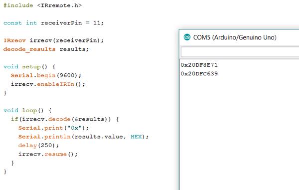 "#include <IRremote.h> const int receiverPin = 11; IRrecv irrecv(receiverPin); decode_results results; void setup() {  irrecv.enableIRIn(); } void loop() {  if(irrecv.decode(&results)) {  Serial.print(""0x"");  Serial.println(results.value, HEX);  delay(250);  irrecv.resume();  } }"